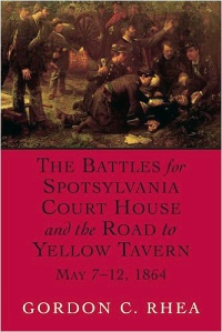 the-battles-for-spotsylvania-court-house-and-the-road-to-yellow-tavern-may-7-12-1864-by-gordon-c-rhea