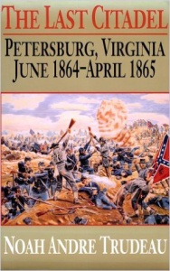 the-last-citadel-petersburg-june-1864-to-april-1865-by-noah-andre-trudeau